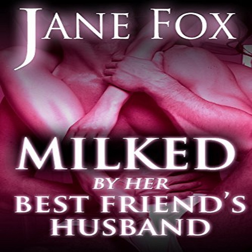 milked by her best friends husband