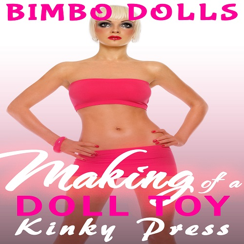 making of a doll toy kinky press bimbo dolls
